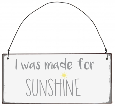 "Schild ""I was made for sunshine"""